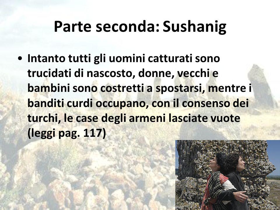 Parte seconda: Sushanig Intanto tutti gli uomini catturati sono trucidati di nascosto, donne, vecchi e bambini sono costretti a spostarsi, mentre i ba