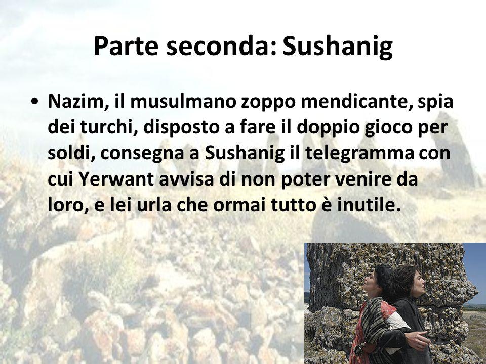 Parte seconda: Sushanig Nazim, il musulmano zoppo mendicante, spia dei turchi, disposto a fare il doppio gioco per soldi, consegna a Sushanig il teleg