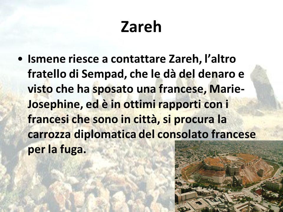 Zareh Ismene riesce a contattare Zareh, l'altro fratello di Sempad, che le dà del denaro e visto che ha sposato una francese, Marie- Josephine, ed è i