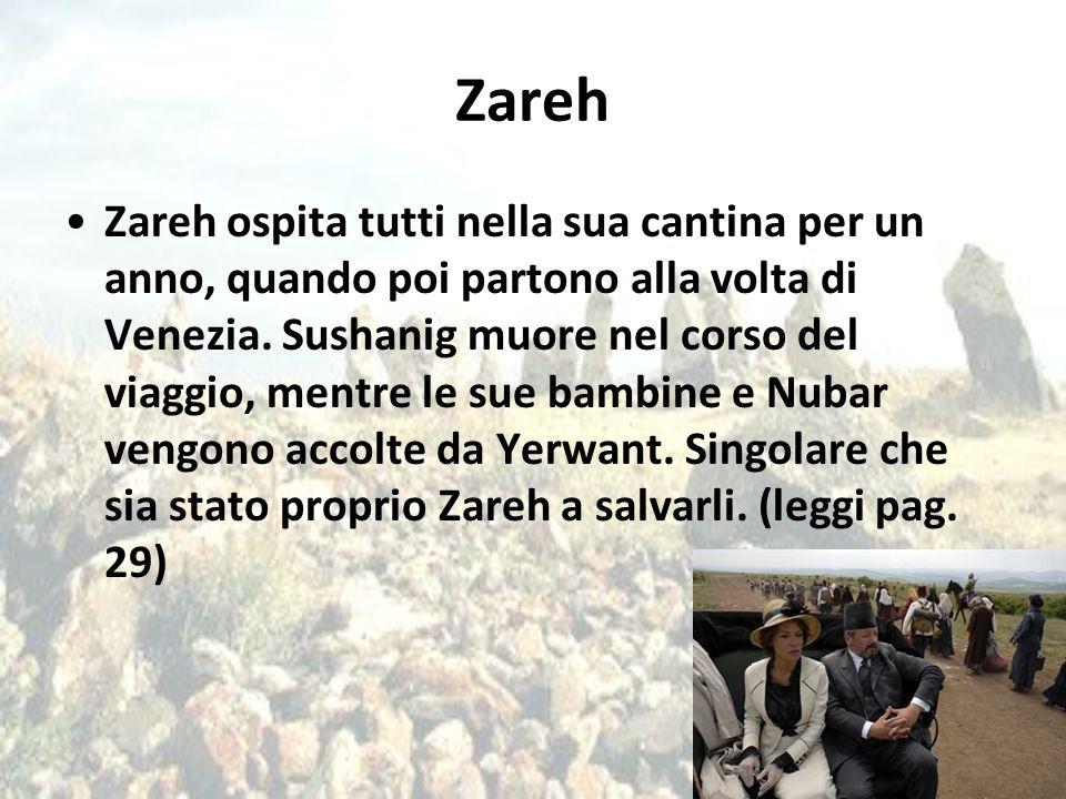 Zareh Zareh ospita tutti nella sua cantina per un anno, quando poi partono alla volta di Venezia. Sushanig muore nel corso del viaggio, mentre le sue