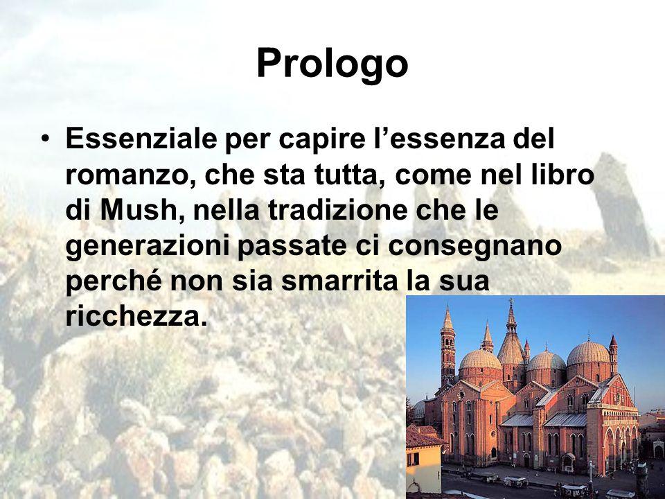 Prologo Essenziale per capire l'essenza del romanzo, che sta tutta, come nel libro di Mush, nella tradizione che le generazioni passate ci consegnano