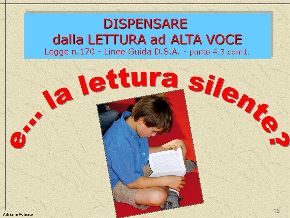 Adriana Volpato DISPENSARE dalla LETTURA ad ALTA VOCE Legge n.170 - Linee Guida D.S.A.