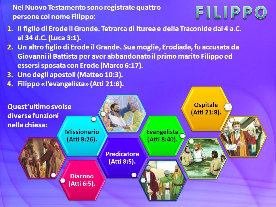 Nel Nuovo Testamento sono registrate quattro persone col nome Filippo: 1.Il figlio di Erode il Grande. Tetrarca di Iturea e della Traconide dal 4 a.C.