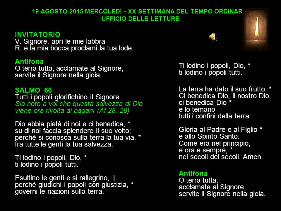 19 AGOSTO 2015 MERCOLEDÌ - XX SETTIMANA DEL TEMPO ORDINARIO UFFICIO DELLE LETTURE INVITATORIO V.