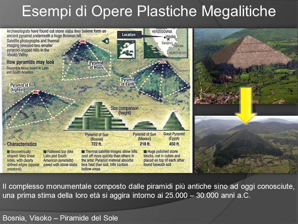 Esempi di Opere Plastiche Megalitiche Bosnia, Visoko – Piramide del Sole Il complesso monumentale composto dalle piramidi più antiche sino ad oggi con