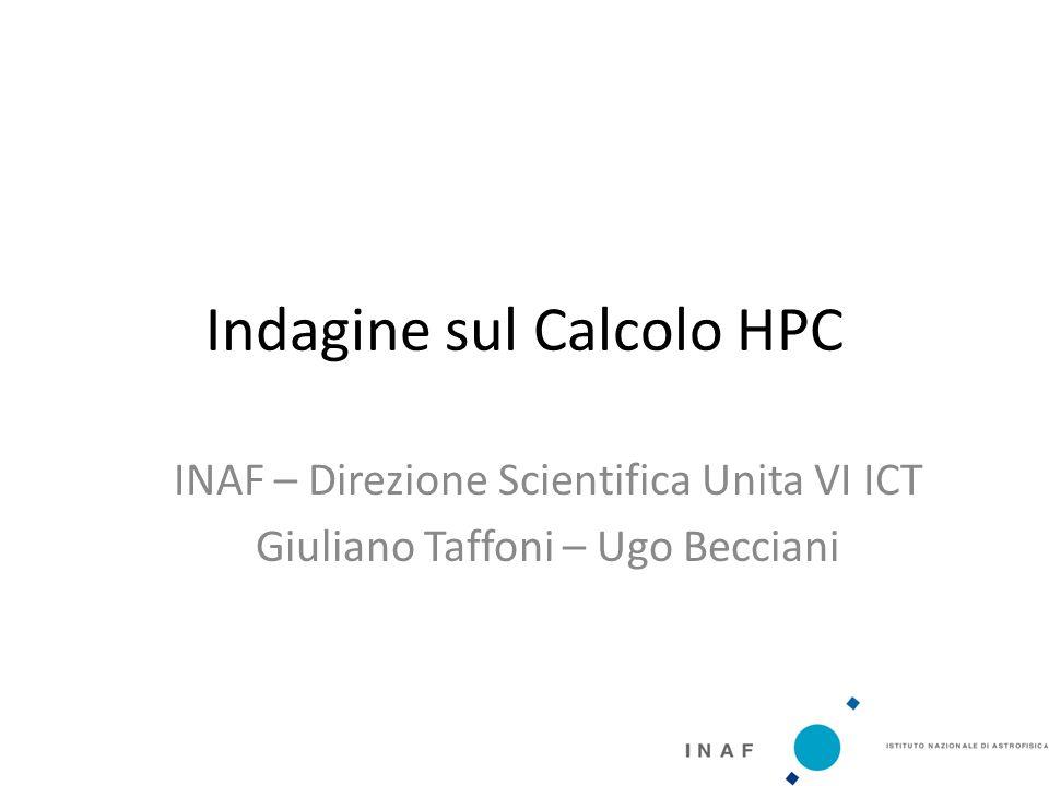 Indagine sul Calcolo HPC INAF – Direzione Scientifica Unita VI ICT Giuliano Taffoni – Ugo Becciani