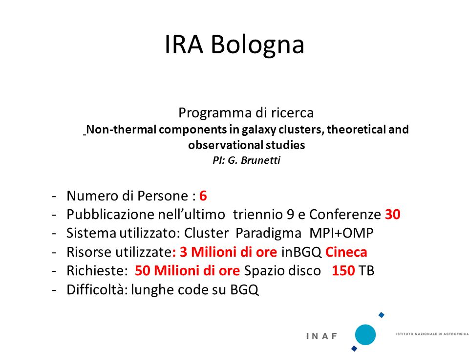 IRA Bologna Programma di ricerca Non-thermal components in galaxy clusters, theoretical and observational studies PI: G.