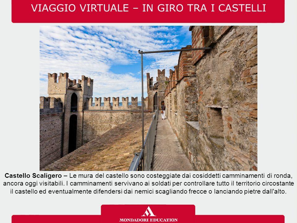 VIAGGIO VIRTUALE – IN GIRO TRA I CASTELLI Castello Scaligero – Le mura del castello sono costeggiate dai cosiddetti camminamenti di ronda, ancora oggi