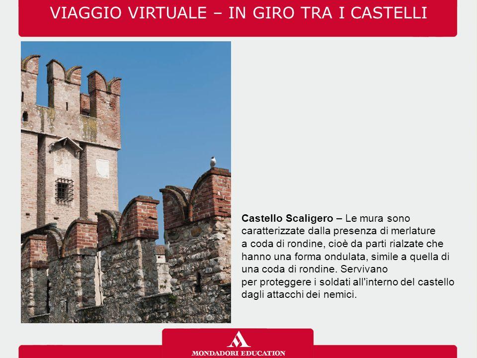 Castello Scaligero – Le mura sono caratterizzate dalla presenza di merlature a coda di rondine, cioè da parti rialzate che hanno una forma ondulata, simile a quella di una coda di rondine.