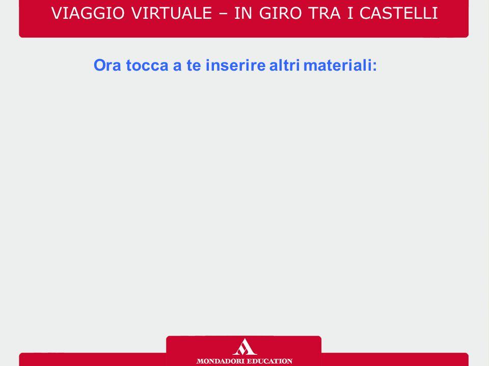 Ora tocca a te inserire altri materiali: VIAGGIO VIRTUALE – IN GIRO TRA I CASTELLI