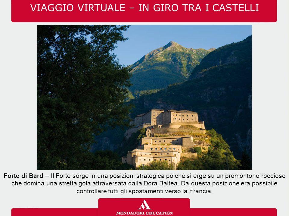 VIAGGIO VIRTUALE – IN GIRO TRA I CASTELLI Forte di Bard – Nel 1800 il Forte venne raso al suolo dalle truppe francesi guidate dal generale Napoleone Bonaparte.