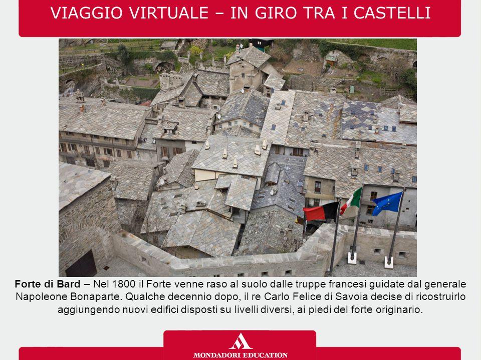 VIAGGIO VIRTUALE – IN GIRO TRA I CASTELLI Forte di Bard – Nel 1800 il Forte venne raso al suolo dalle truppe francesi guidate dal generale Napoleone B