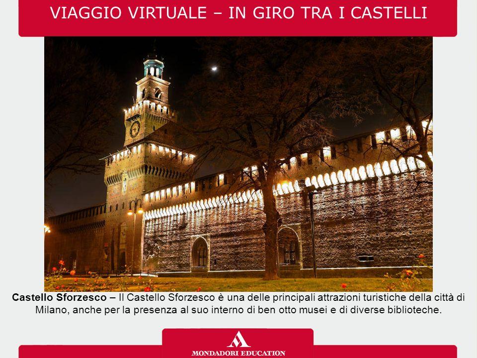 VIAGGIO VIRTUALE – IN GIRO TRA I CASTELLI Castello Sforzesco – Il Castello Sforzesco è una delle principali attrazioni turistiche della città di Milan