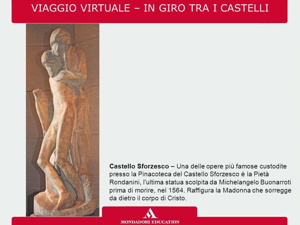 Castello Sforzesco – Una delle opere più famose custodite presso la Pinacoteca del Castello Sforzesco è la Pietà Rondanini, l'ultima statua scolpita d