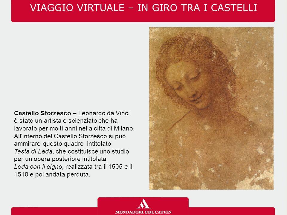 Castello Sforzesco – Leonardo da Vinci è stato un artista e scienziato che ha lavorato per molti anni nella città di Milano.