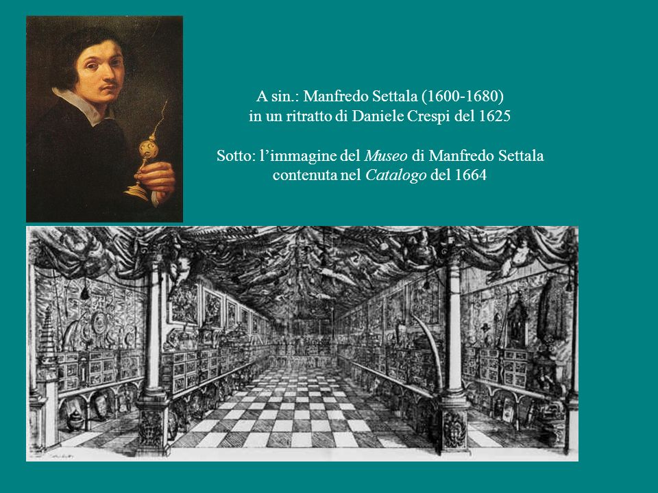 A sin.: Manfredo Settala (1600-1680) in un ritratto di Daniele Crespi del 1625 Sotto: l'immagine del Museo di Manfredo Settala contenuta nel Catalogo