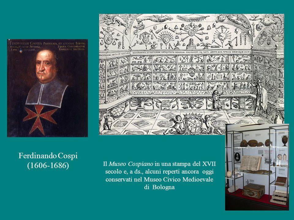 Ferdinando Cospi (1606-1686) Il Museo Cospiano in una stampa del XVII secolo e, a ds., alcuni reperti ancora oggi conservati nel Museo Civico Medioeva
