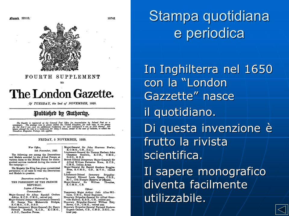 Stampa quotidiana e periodica In Inghilterra nel 1650 con la London Gazzette nasce il quotidiano.