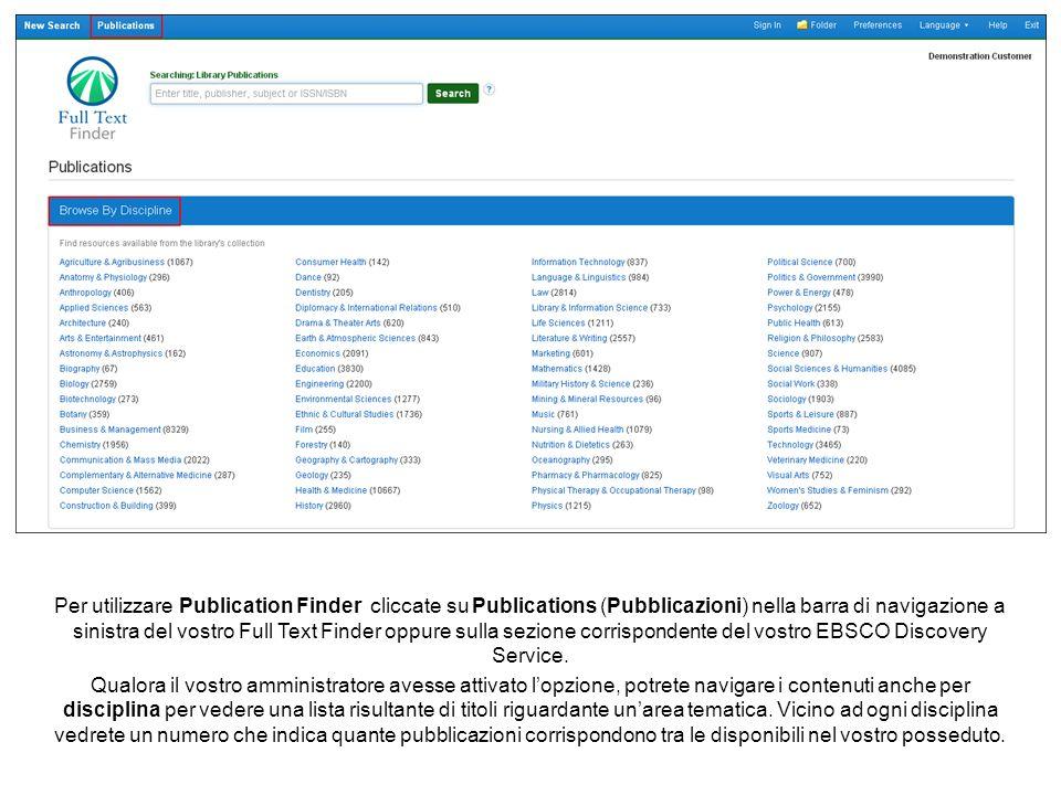 Per utilizzare Publication Finder cliccate su Publications (Pubblicazioni) nella barra di navigazione a sinistra del vostro Full Text Finder oppure sulla sezione corrispondente del vostro EBSCO Discovery Service.