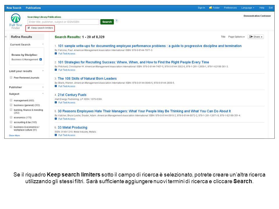 Se il riquadro Keep search limiters sotto il campo di ricerca è selezionato, potrete creare un'altra ricerca utilizzando gli stessi filtri.