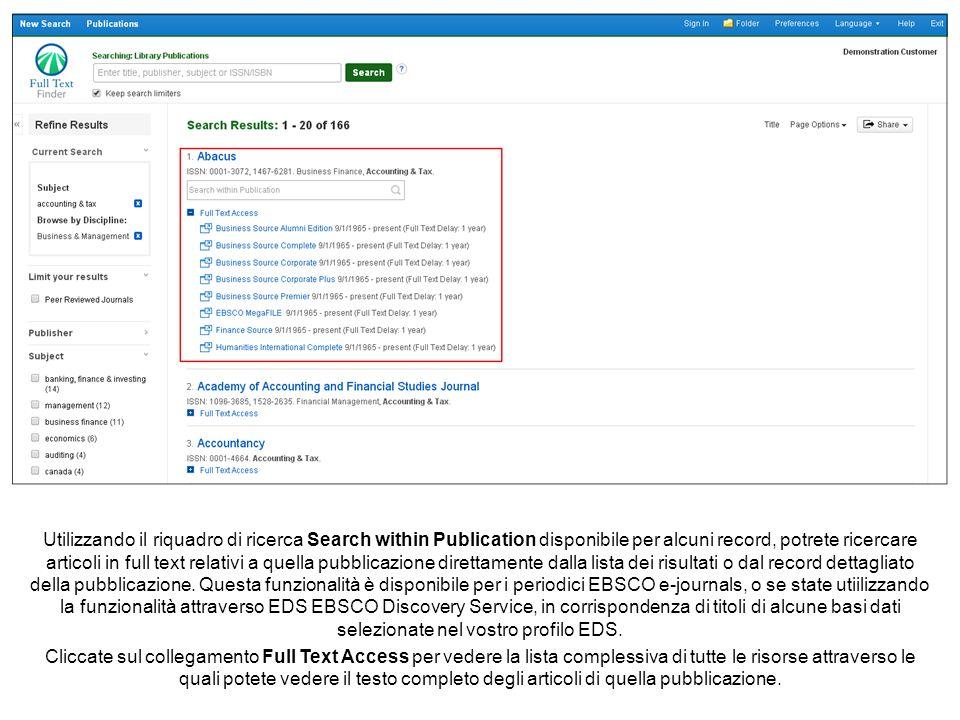 Utilizzando il riquadro di ricerca Search within Publication disponibile per alcuni record, potrete ricercare articoli in full text relativi a quella pubblicazione direttamente dalla lista dei risultati o dal record dettagliato della pubblicazione.