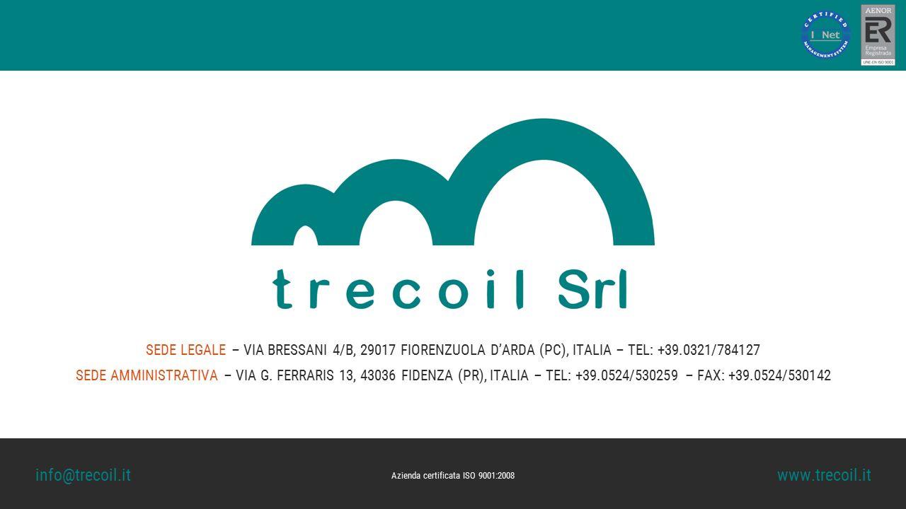 Azienda certificata ISO 9001:2008 SEDE LEGALE – VIA BRESSANI 4/B, 29017 FIORENZUOLA D'ARDA (PC), ITALIA – TEL: +39.0321/784127 SEDE AMMINISTRATIVA – V
