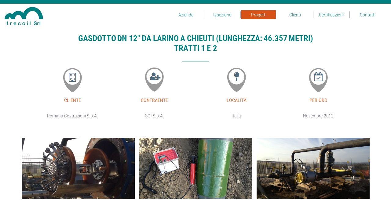 Romana Costruzioni S.p.A.SGI S.p.A.Italia CLIENTECONTRAENTELOCALITÀ Novembre 2012 PERIODO GASDOTTO DN 12