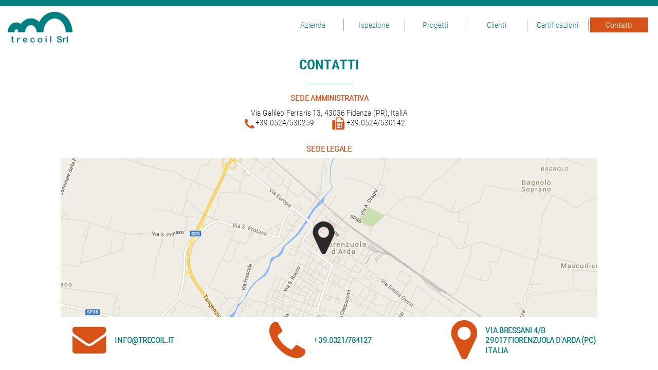 CONTATTI Via Galileo Ferraris 13, 43036 Fidenza (PR), ItalIA +39.0524/530259 +39.0524/530142 SEDE AMMINISTRATIVA IspezioneProgettiClientiCertificazion