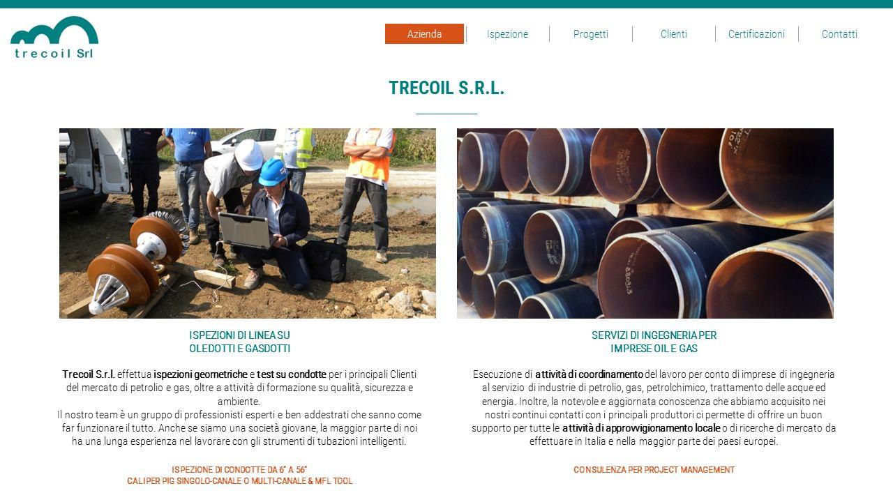 TRECOIL S.R.L. IspezioneProgettiClientiCertificazioniContattiAzienda Trecoil S.r.l. effettua ispezioni geometriche e test su condotte per i principali