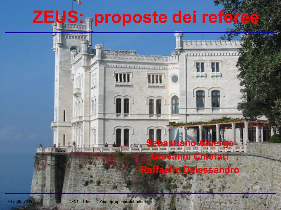 6 Luglio 2005CSN1 - Trieste - Zeus: proposte dei referee ZEUS: proposte dei referee Sebastiano Albergo Giovanni Chiefari Raffaello Dalessandro