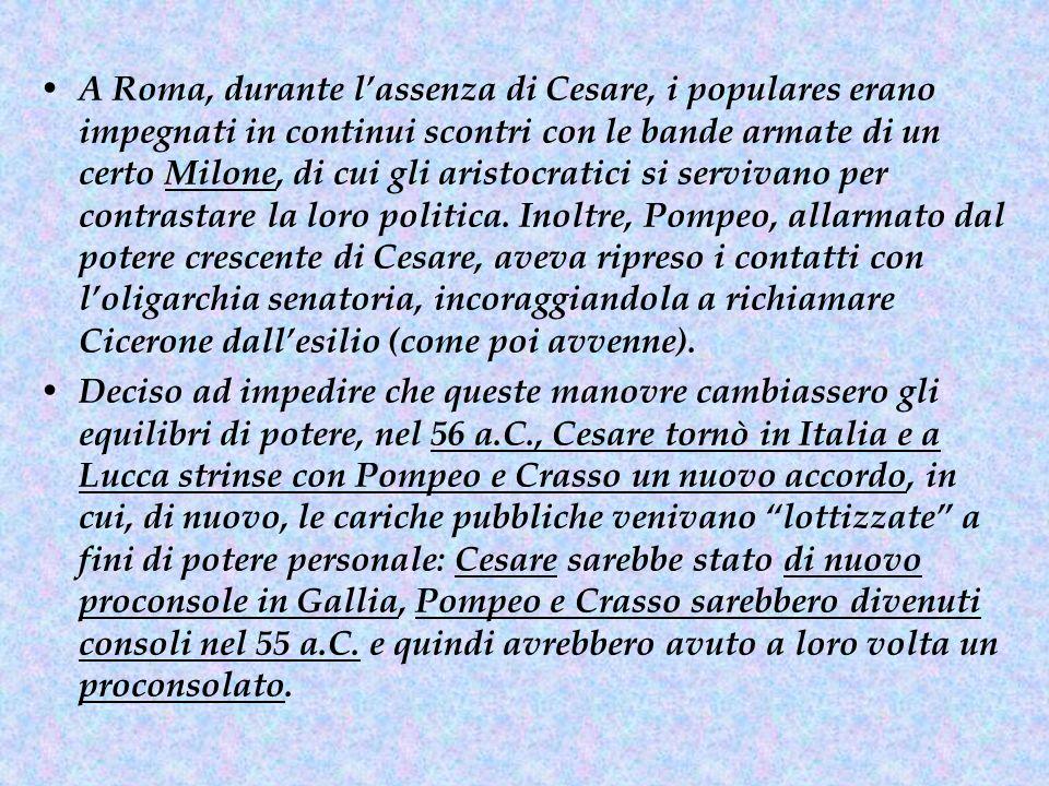 Tuttavia l'accordo non durò a lungo; Pompeo si schierò ben presto dalla parte dell'aristocrazia senatoria, presentandosi come il difensore delle istituzioni repubblicane e come il più feroce avversario di chi a queste attentava (vale a dire Cesare).