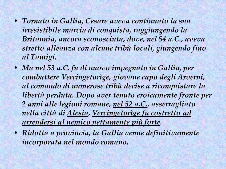 Tornato in Gallia, Cesare aveva continuato la sua irresistibile marcia di conquista, raggiungendo la Britannia, ancora sconosciuta, dove, nel 54 a.C.,