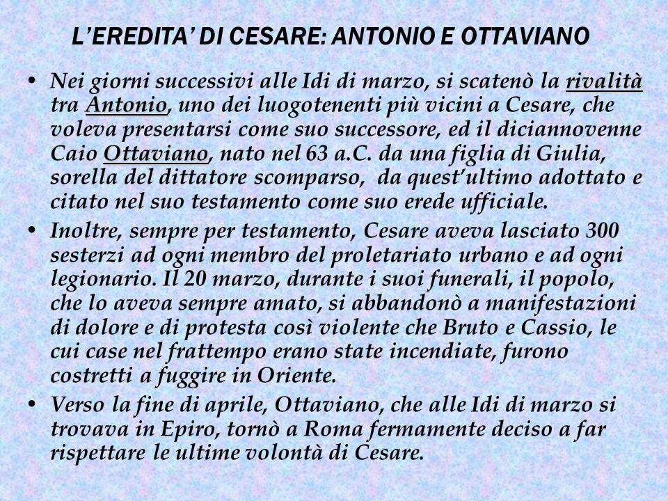Poiché Antonio si rifiutò di consegnargli il lascito di Cesare, Ottaviano vendette i propri beni personali e, con il ricavato, distribuì alla plebe ed ai soldati le somme loro destinate da Cesare.
