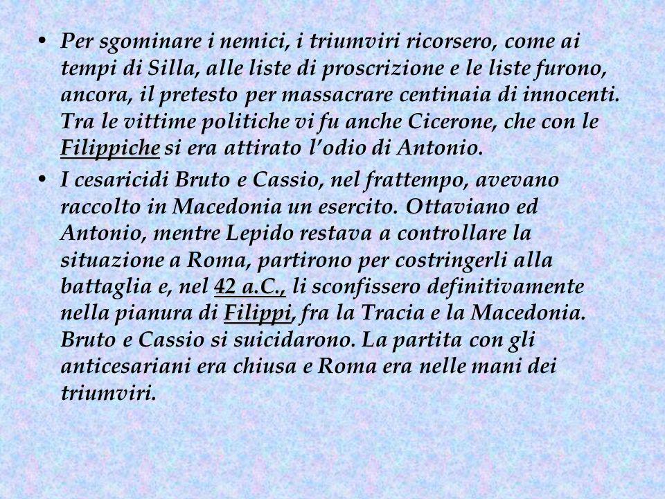 LA FINE DELLA REPUBBLICA nel 40Antonio, Ottaviano e Lepido Brindisinuovo patto Dopo la battaglia di Filippi, la rivalità tra i 2 antichi nemici, Antonio ed Ottaviano, si riaccese, provocando una situazione di estrema instabilità politica, vicina alla guerra civile.