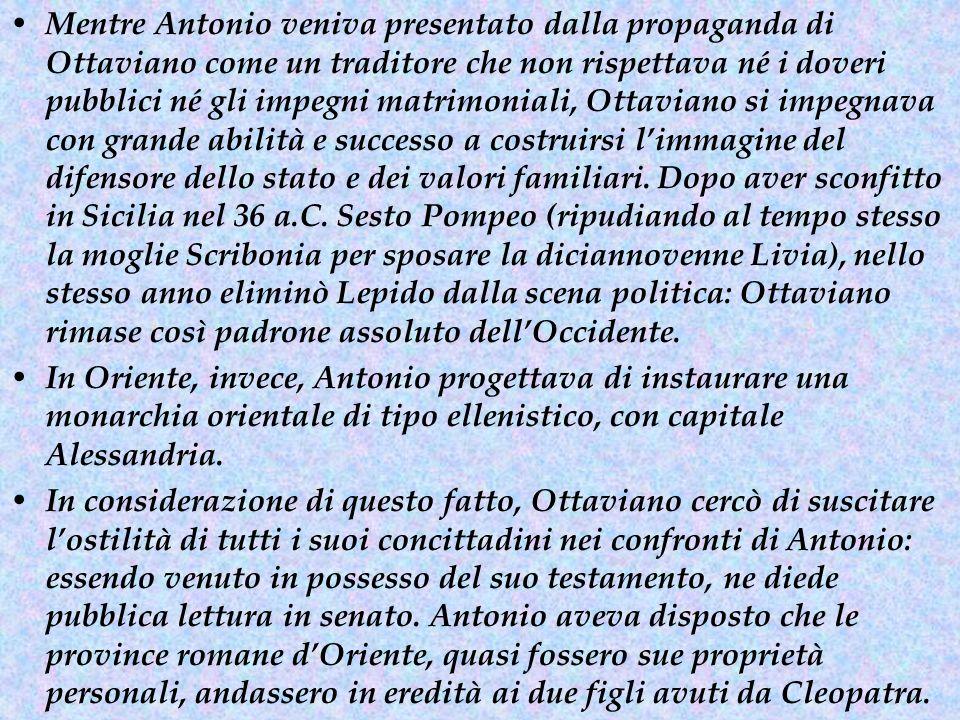 Il senato, con il consenso del popolo, dichiarò allora Antonio nemico della patria e nel 32 a.C.
