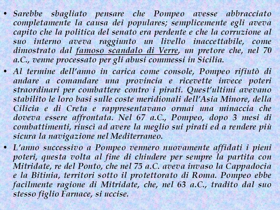 Nel 62 a.C., quando tornò in patria, Pompeo non diede alcun segno di voler abusare del proprio potere, come i suoi concittadini temevano.