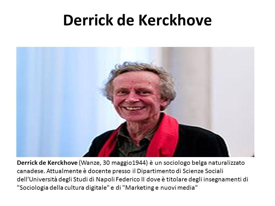 Derrick de Kerckhove Derrick de Kerckhove (Wanze, 30 maggio1944) è un sociologo belga naturalizzato canadese. Attualmente è docente presso il Dipartim