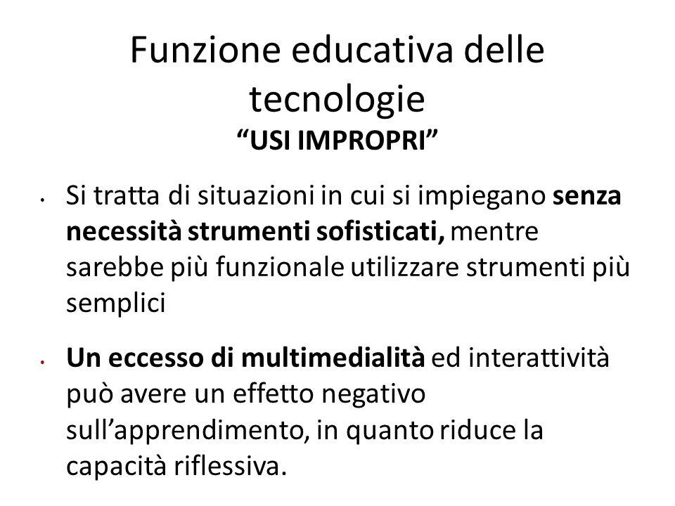 """Funzione educativa delle tecnologie """"USI IMPROPRI"""" Si tratta di situazioni in cui si impiegano senza necessità strumenti sofisticati, mentre sarebbe p"""