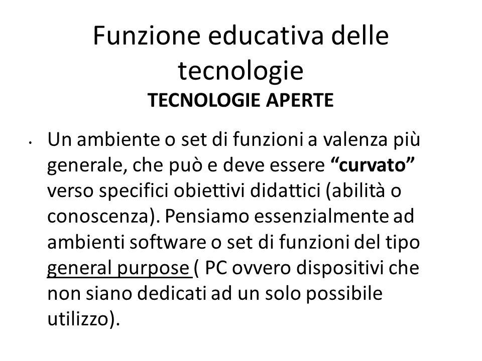 """Funzione educativa delle tecnologie TECNOLOGIE APERTE Un ambiente o set di funzioni a valenza più generale, che può e deve essere """"curvato"""" verso spec"""