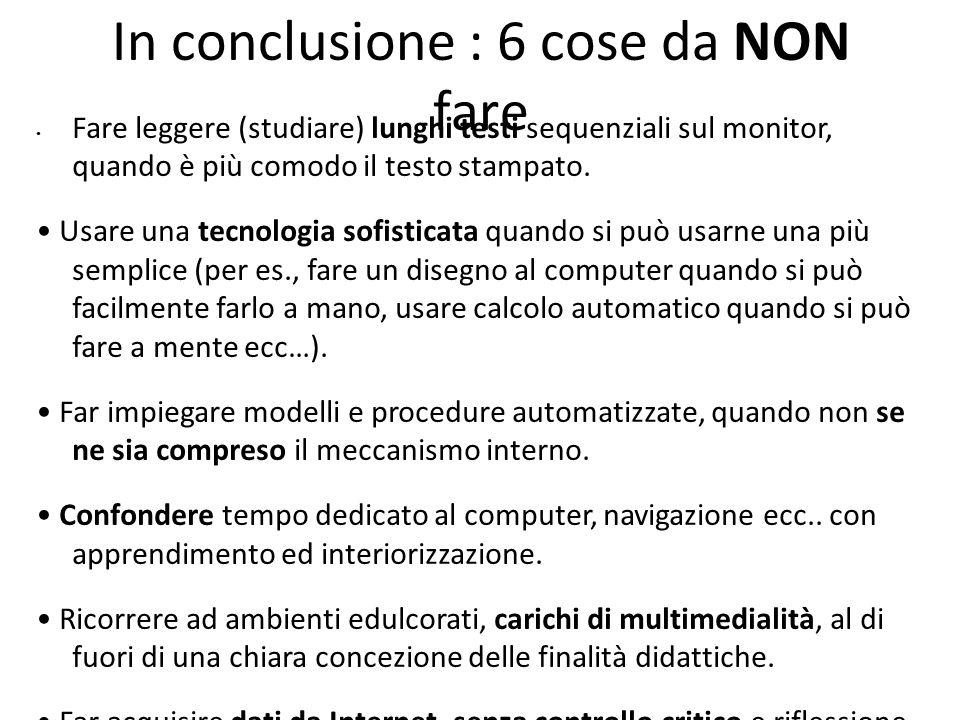 In conclusione : 6 cose da NON fare Fare leggere (studiare) lunghi testi sequenziali sul monitor, quando è più comodo il testo stampato. Usare una tec