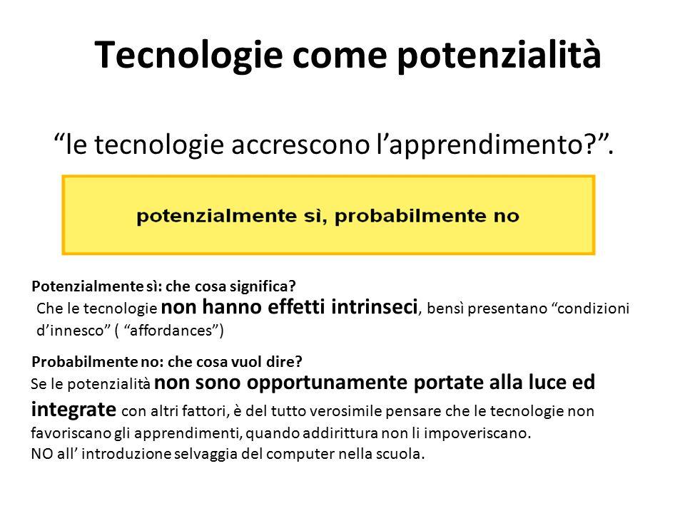 """Tecnologie come potenzialità """"le tecnologie accrescono l'apprendimento?"""". Potenzialmente sì: che cosa significa? Che le tecnologie non hanno effetti i"""