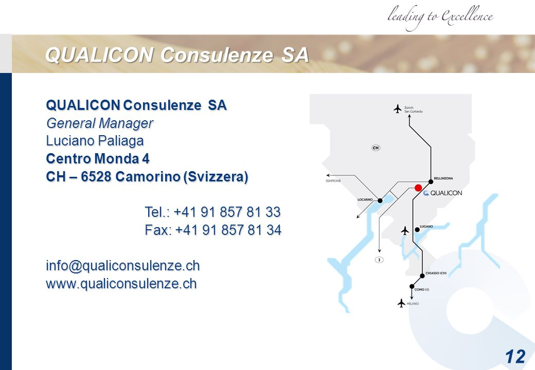 QUALICON Consulenze SA 12 QUALICON Consulenze SA General Manager Luciano Paliaga Centro Monda 4 CH – 6528 Camorino (Svizzera) Tel.: +41 91 857 81 33 F