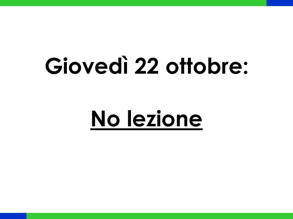 Giovedì 22 ottobre: No lezione