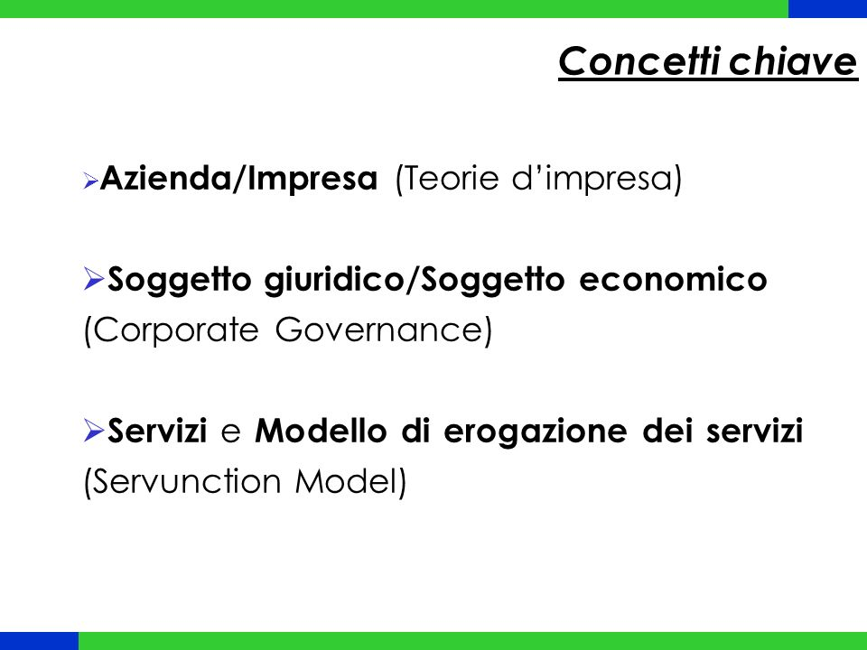 Concetti chiave  Azienda/Impresa (Teorie d'impresa)  Soggetto giuridico/Soggetto economico (Corporate Governance)  Servizi e Modello di erogazione dei servizi (Servunction Model)
