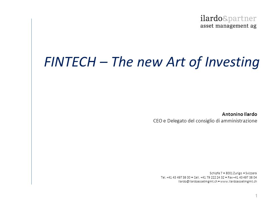 1 FINTECH – The new Art of Investing Schipfe 7 8001 Zurigo Svizzera Tel.