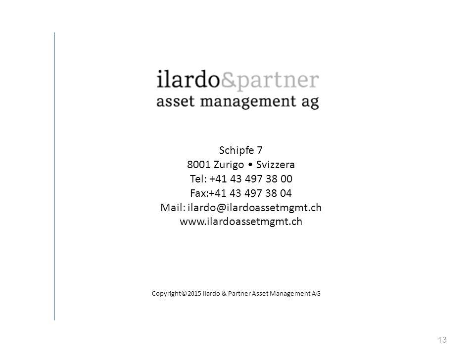13 Schipfe 7 8001 Zurigo Svizzera Tel: +41 43 497 38 00 Fax:+41 43 497 38 04 Mail: ilardo@ilardoassetmgmt.ch www.ilardoassetmgmt.ch Copyright©2015 Ila
