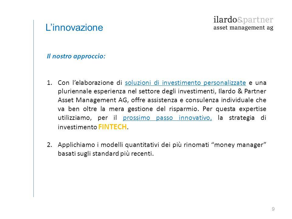 9 L'innovazione Il nostro approccio: 1.Con l'elaborazione di soluzioni di investimento personalizzate e una pluriennale esperienza nel settore degli i