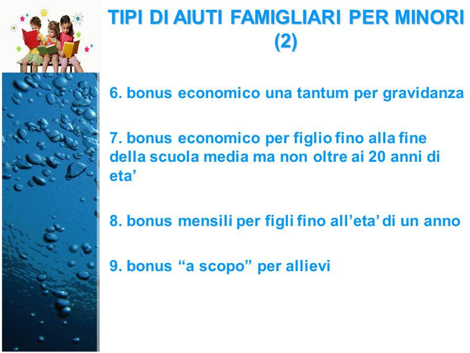 TIPI DI AIUTI FAMIGLIARI PER MINORI (2) 6. bonus economico una tantum per gravidanza 7.