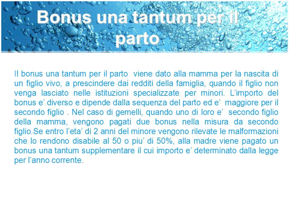 Bonus mensili per minori fino all'eta' di un anno I bonus mensili per minore fino all'eta' di un anno vengono concessi alla madre (adottante) senza contributi sociali versati.