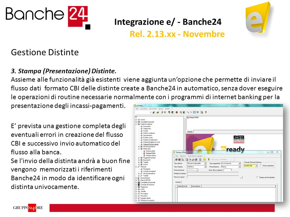 Integrazione e/ - Banche24 Gestione Distinte 3. Stampa (Presentazione) Distinte. Assieme alle funzionalità già esistenti viene aggiunta un'opzione che
